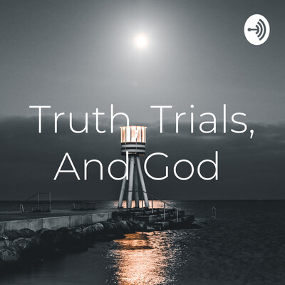 Truth, Trials, and God