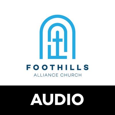 Foothills Alliance Church | Audio