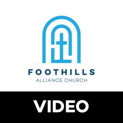 Foothills Alliance Church | Video
