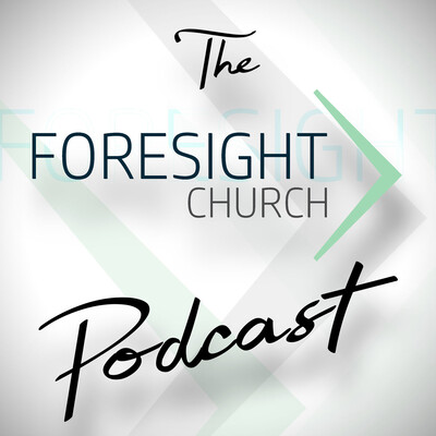 Foresight Church's Podcast