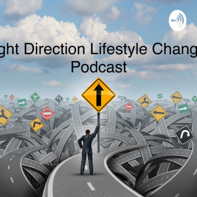 Right Direction Lifestyle Changes Podcast