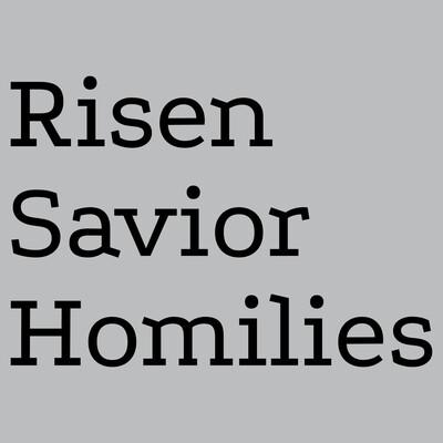 Risen Savior Homilies