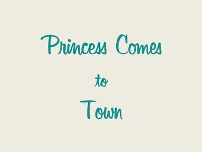 Princess Comes To Town