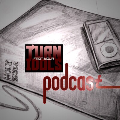 Turn From Your Idols Podcast