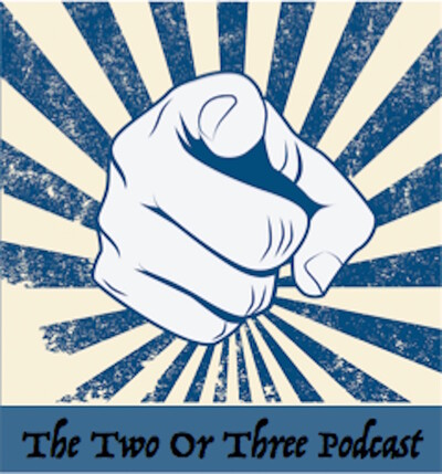 The Two Or Three Podcast