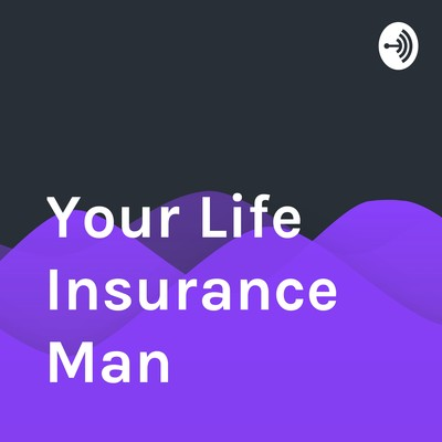 Your Life Insurance Man