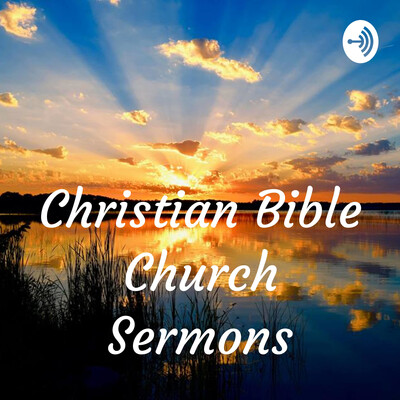 Christian Bible Church Sermons
