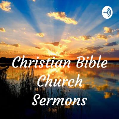 Christian Bible Church Sermons