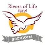 Rivers of Life Egypt Sermons
