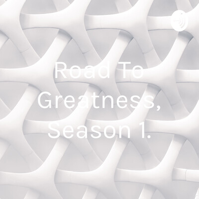 Road To Greatness, Season 1.