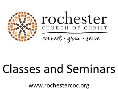 Rochester Church of Christ Classes and Seminars (Archived)