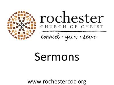 Rochester Church of Christ Sermons 2007-2013
