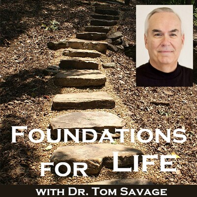 Foundations for Life with Dr. Tom Savage