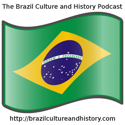 The Brazil Culture and History Podcast