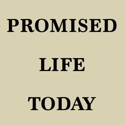 Promised Life Today