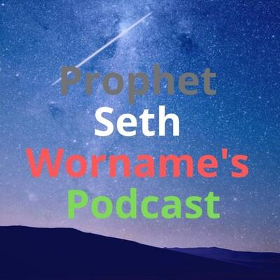PROPHET SETH WORNAME's Podcast