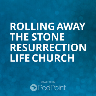 Rolling Away The Stone Resurrection Life Church