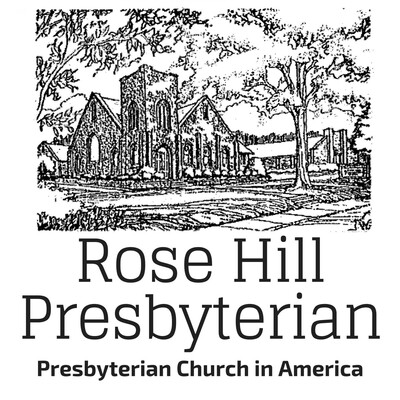 Rose Hill Presbyterian PCA Sermons - Rev. Dr. Max Rogland