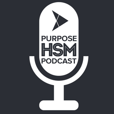 Purpose HSM Podcast