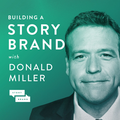 Building a StoryBrand with Donald Miller | Clarify Your Message So Customers Will Listen