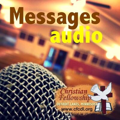 Christian Fellowship Church, Detroit Lakes MN - Messages