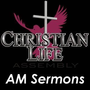 Christian Life Church AM Sermons