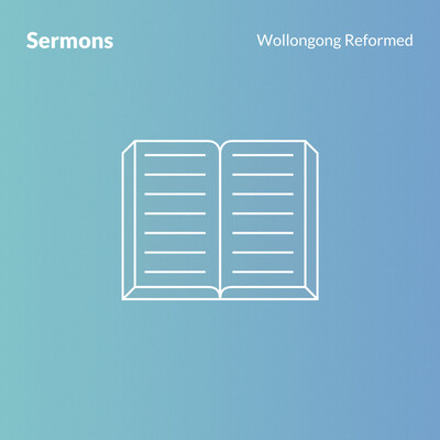 Christian Reformed Church of Wollongong - Sermons