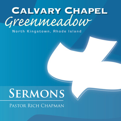 Christian Sermons from Calvary Chapel Greenmeadow, North Kingstown, RI