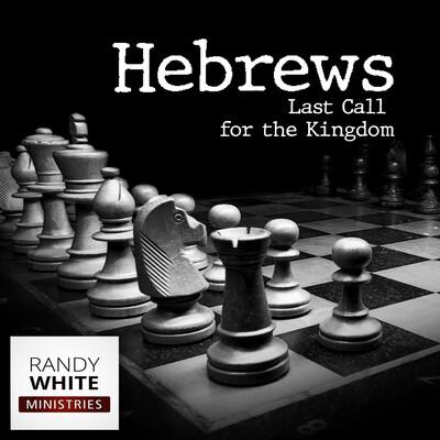 RWM: Hebrews - Last Call for the Kingdom