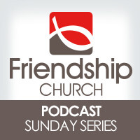 Friendship Church - Sunday Morning Messages