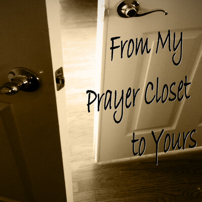 From My Prayer Closet to Yours