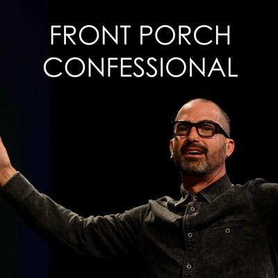 Front Porch Confessional