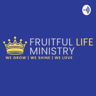 Fruitful Life Ministry Podcast