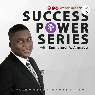 Success Power Series with Emmanuel A. Ahmadu