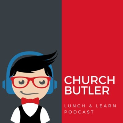 Church Butler's Lunch & Learn Podcast