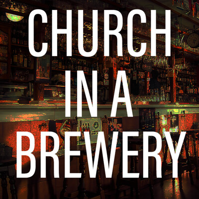 Church In A Brewery Podcast
