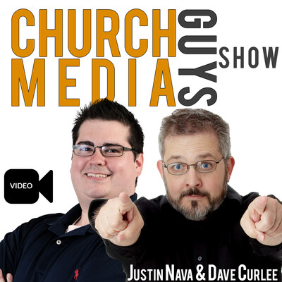 Church Media Guys Show with Dave Curlee & Justin Nava