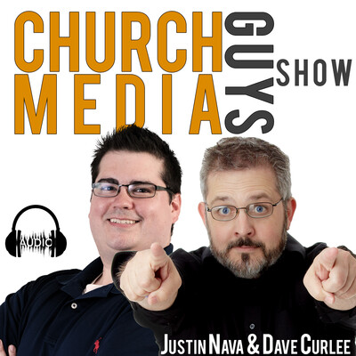Church Media Guys Show with Dave Curlee and Justin Nava