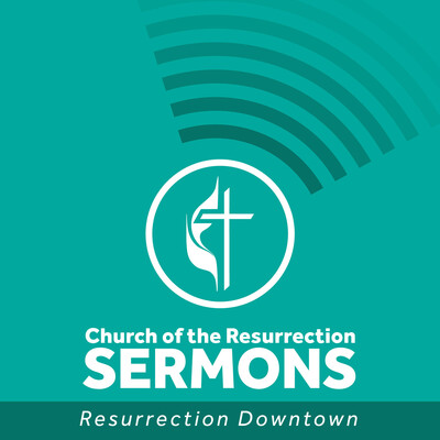 Church of the Resurrection Downtown Sermons