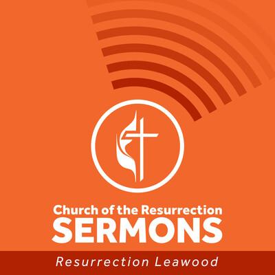 Church of the Resurrection Leawood Sermons