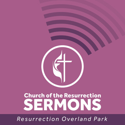 Church of the Resurrection Overland Park Sermons