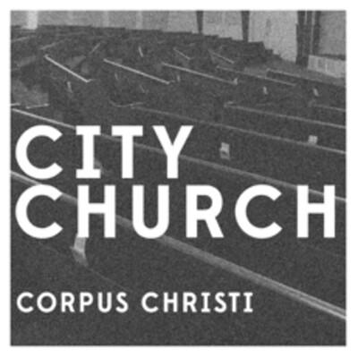 City Church Corpus Christi Podcast