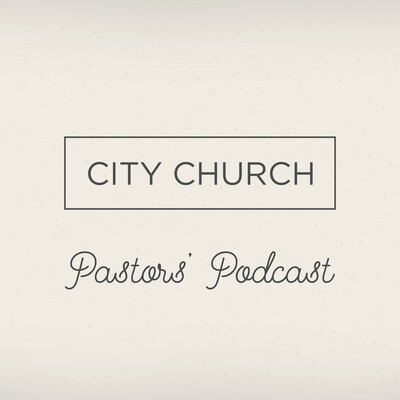 City Church Pastors Podcast