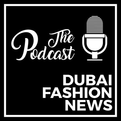 DUBAI FASHION NEWS PODCAST