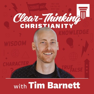 Clear Thinking Christianity with Tim Barnett