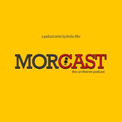 Morcast by Anshu Mor