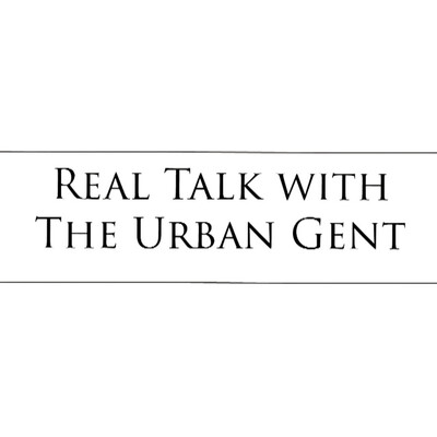 Real Talk With The Urban Gent