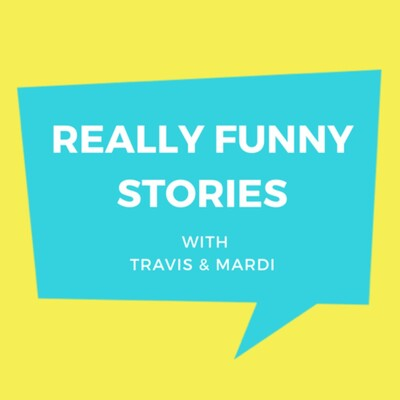 Really Funny Stories with Travis and Mardi