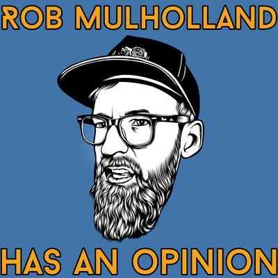 Rob Mulholland Has An Opinion