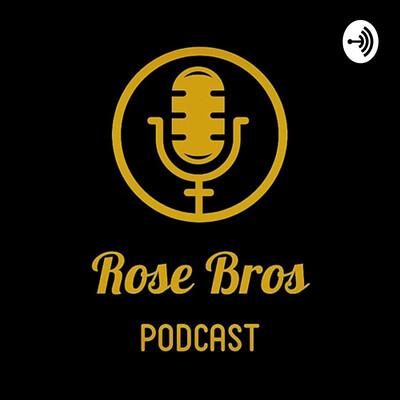 Rose Bros Podcast